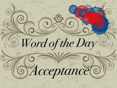 Acceptance- an integral part of my life!
