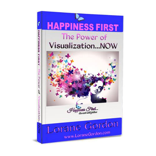 Happiness First – The Power of Visualization…NOW!